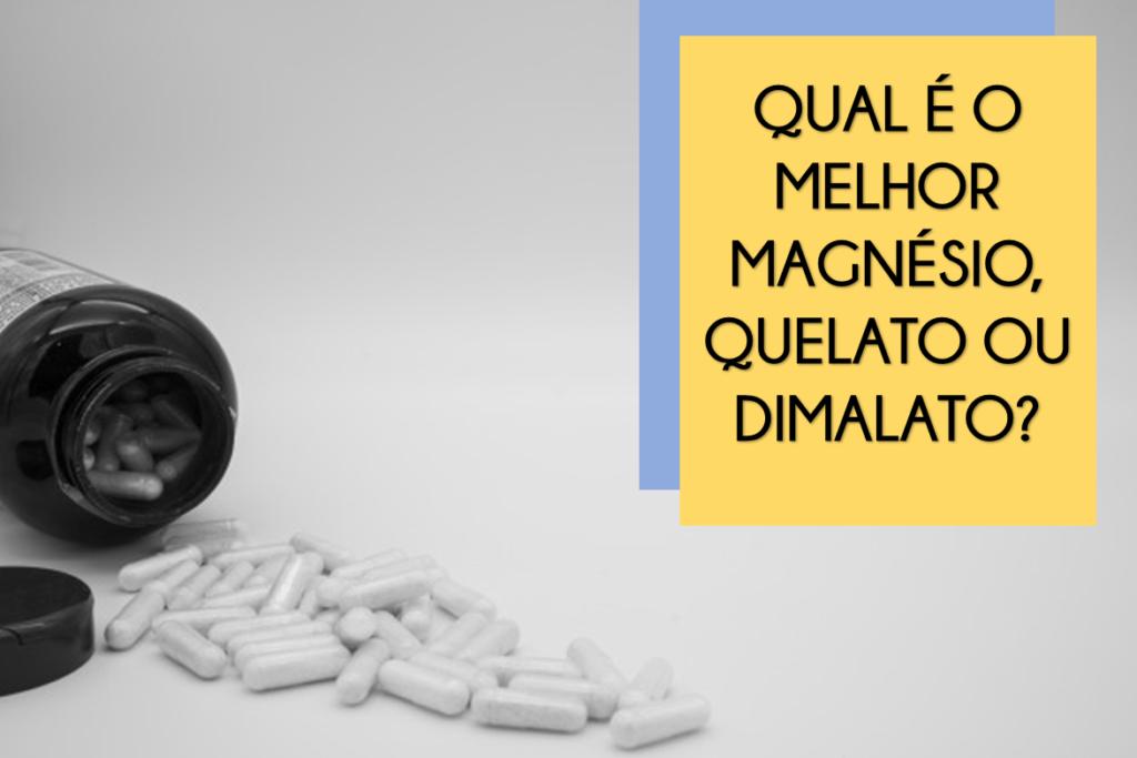 Qual o melhor magnésio, quelato ou Dimalato?