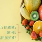 Quais as vitaminas que devemos suplementar?