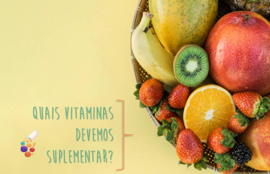 Quais as vitaminas que devemos suplementar