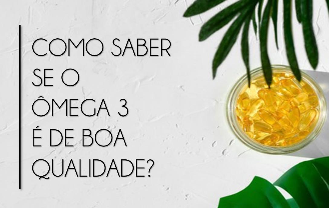 Como_saber_se_o_ômega_3_é_de_boa_qualidade_