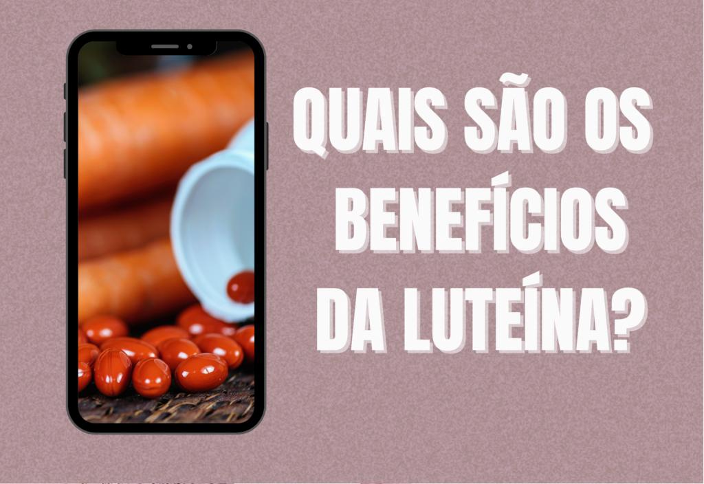 Quais são os benefícios da Luteína?