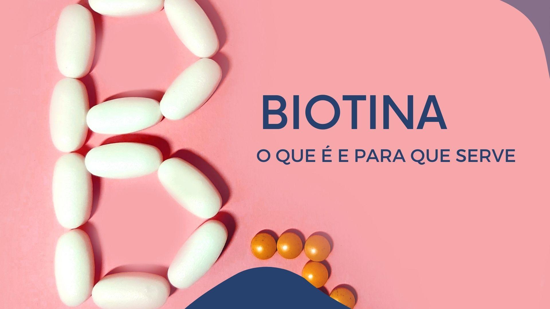 O que é biotina para que serve?