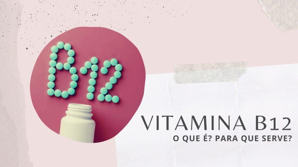 Para que serve a vitamina B12 no corpo humano?
