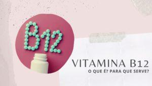 Para que serve a vitamina B12 no corpo humano